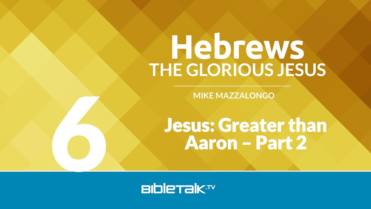 6. Jesus: Greater than Aaron