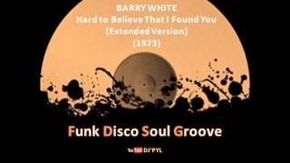 BARRY WHITE - Hard to Believe That I Found You (Extended Version) (1973)