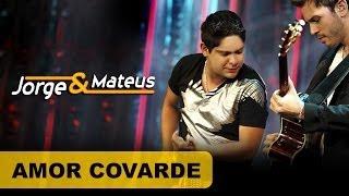 Jorge e Mateus - Amor Covarde - [DVD O Mundo é Tão Pequeno]-(Clipe Oficial)