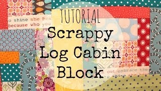 TUTORIAL: Scrappy Log Cabin Block | 3and3quarters