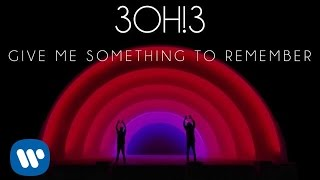 3OH!3: GIVE ME SOMETHING TO REMEMBER (Audio)