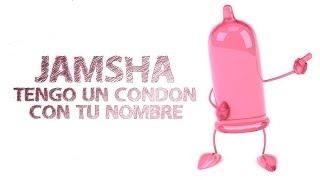 Tengo Un Condón Con Tu Nombre (Letra) - Jamsha - El Putipuerko (Video)