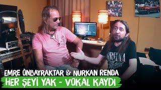 """Duman - Her Şeyi Yak / """"Vokal Kaydı"""" Emre Önbayraktar & Nurkan Renda"""