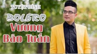 Vương Bảo Tuấn 2017   Liên Khúc Nhạc Vàng Trữ Tình Bolero Hay Nhất Vương Bảo Tuấn