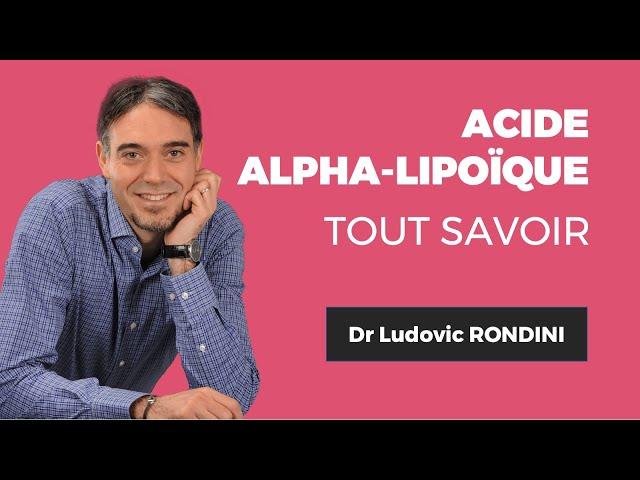 Dr. Ludovic RONDINITout savoir sur l'acide alpha-lipoïque