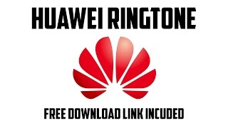 Huawei Ringtone - Download Link Included