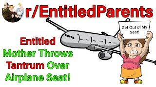 r/EntitledParents | Entitled Mother Throws Tantrum Over Airplane Seat! | #192