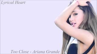 Ariana Grande - Too Close [Lyrics]