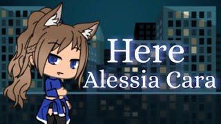 Here ~ Alessia Cara (GLMV)