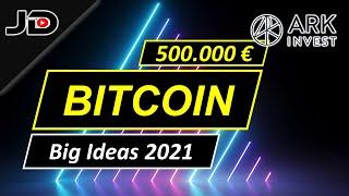 BITCOIN 500.000 € (ARK Invest Big Ideas 2021 Bitcoin jetzt noch kaufen?)