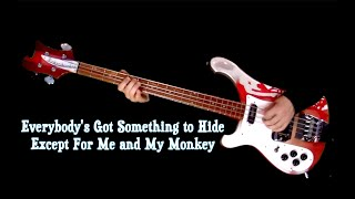Everybody's Got Something To Hide (Except For Me and My Monkey) - Bass Cover - Isolated