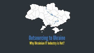 Outsourcing to Ukraine: Why Ukrainian IT Industry is Hot?