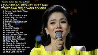 le-quyen-bolero-hay-nhat-2019-tuyet-dinh-nhac-vang-bolero-nhac-tru-tinh-bolero-hay-nhat