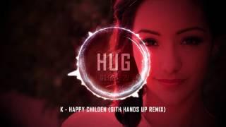 K - Happy Childen (Gith Hands Up Remix)