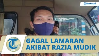 Kisah Pemuda Asal Klaten Jawa Tengah Batal Lamaran di Madiun Gara-gara Kena Razia Larangan Mudik