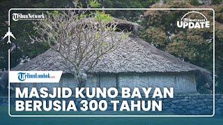 TRIBUN TRAVEL UPDATE: Mengunjungi Masjid Kuno Bayan Berusia 300 Tahun