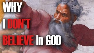 Why I Don't Believe in GOD