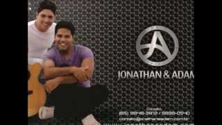 Hoje eu não sou de ninguém - Jonathan e Adam