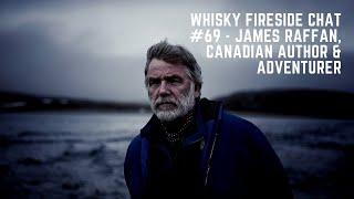 Whisky Fireside Chat #69 - James Raffan, Canadian Author & Adventurer
