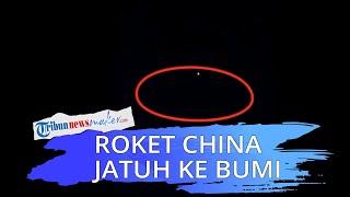 Detik-detik Puing Roket China yang Diduga Hilang Kendali Jatuh keBumi, Buat Takut Warga India