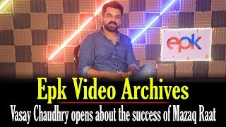 Vasay Chaudhary Talks About The Success Of Mazaaq Raat   Epk Video Archives
