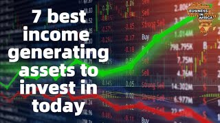 7 best income generating assets to invest in today, BEST BUSINESS IDEAS IN AFRICA 2020