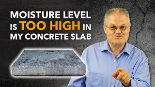 Moisture Level Is Too High in My Concrete Slab