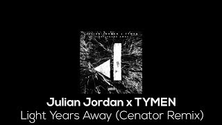 Julian Jordan x TYMEN - Light Years Away (Cenator Remix)