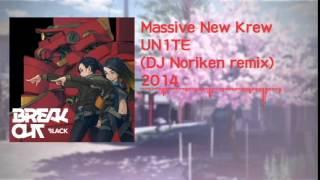 【Massive New Krew】UN1TE (DJ Noriken Remix)