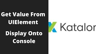 Katalon Studio 5: Get Value From Web Element and Display onto Console | Kbtutorials