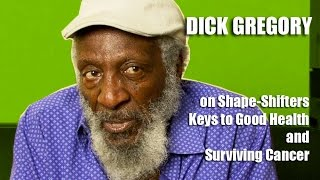 Dick Gregory - On Shape-Shifters, Keys To Good Health and Surviving Cancer | Kholo.pk