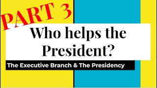 The Executive Branch: Part 3 - Who Helps the President? Who Works for the President?