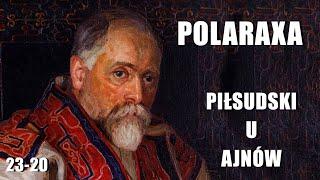Polaraxa 23-20: Piłsudski u Ajnów