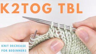 K2TOGtbl Decrease - Knit 2 Together Through the Back Loop Decrease