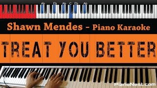 Shawn Mendes   Treat You Better   HIGHER Key (Piano Karaoke  Sing Along)