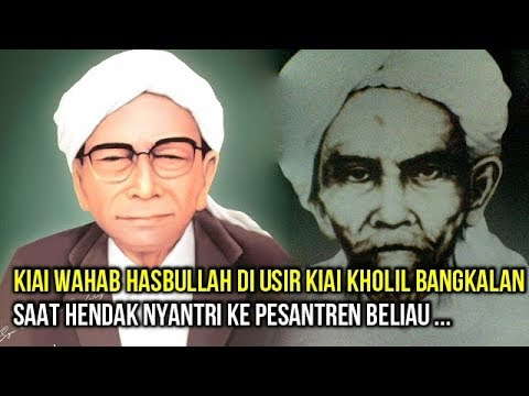 Kisah KH Wahab Hasbullah di Usir Kiai Kholil dari Pesantrennya Saat Hendak Nyantri Pada Beliau
