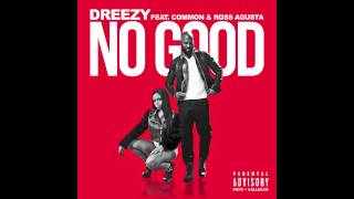 Dreezy- No Good feat. Common & Ross Augusta (Prod. D.Brooks Exclusive)