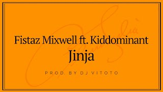 Fistaz Mixwell Ft. KIDDOMINANT   JINJA Lyrics Video
