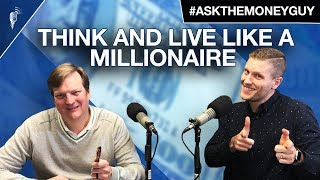 How to Think and Live Like a Millionaire #AskTheMoneyGuy