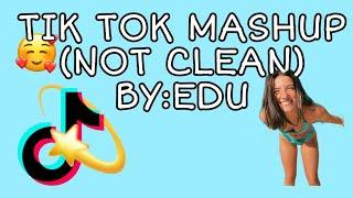 Tik tok MASHUP **NOT CLEAN** BY Edu