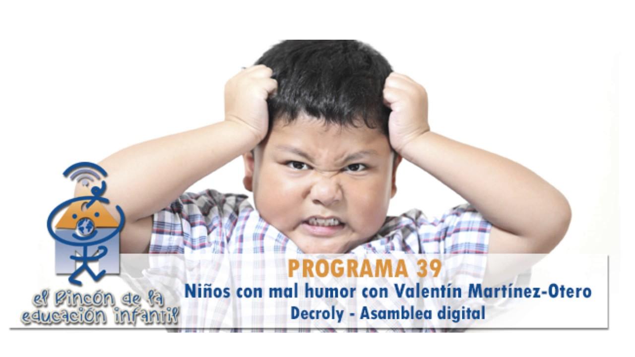 Niños con mal humor - Decroly - dudas con Rafael Sanz - Asamblea digital (p39)