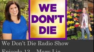 Episode 13  Losing a daughter by Mary Lia on We Don't Die Radio Show