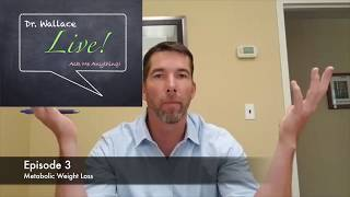 Episode 3 Dr. Wallace Live!                            Metabolic Weight Loss...