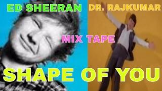 DrRajkumar & Ed Sheeran  Shape Of You Mp3 MixTape