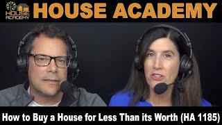How to Buy a House for Less Than its Worth (HA 1185)