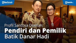 Profil Santoso Doellah, Pendiri dan Pemilik Batik Danar Hadi yang Tutup Usia lantaran Covid-19