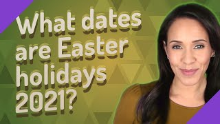 When is easter break this year