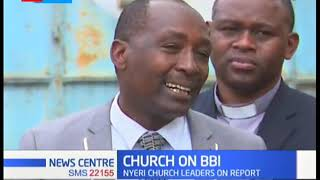 Nyeri church leaders wants BBI report taken to the people instead of a parliamentary system