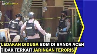 VIDEO - Ledakan Diduga Bom di Banda Aceh Tidak Terkait Jaringan Teroris