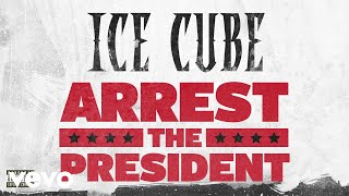 Ice Cube   Arrest The President (Audio)